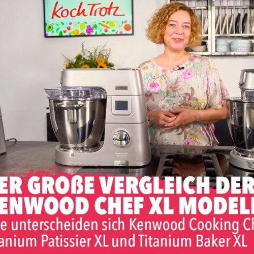 Vergleich Kenwood Chef Modelle Cooking Chef XL, Patissier XL, Baker XL